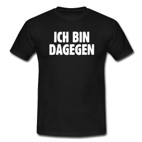 """T-Shirt mit dem Spruch """"Ich bin dagegen""""."""