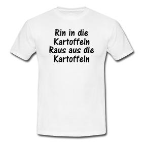 """T-Shirt mit dem Spruch """"Rin in die Kartoffeln Raus aus die Kartoffeln"""""""